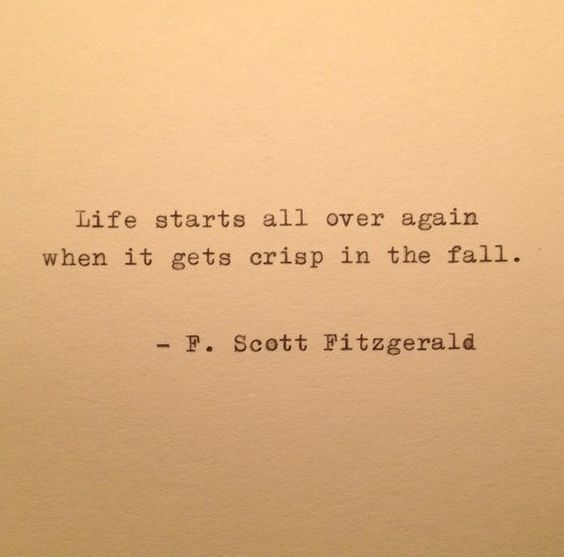 Life starts all over again when it gets crisp in the fall. Quote by F. Scott Fitzgerald