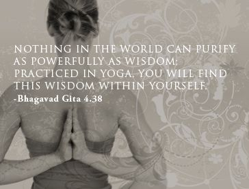 Nothing in the world can purify as powerfully as wisdom; Practiced in Yoga, you will find this wisdom within yourself. Quote by Bhagavad Gita 4.38